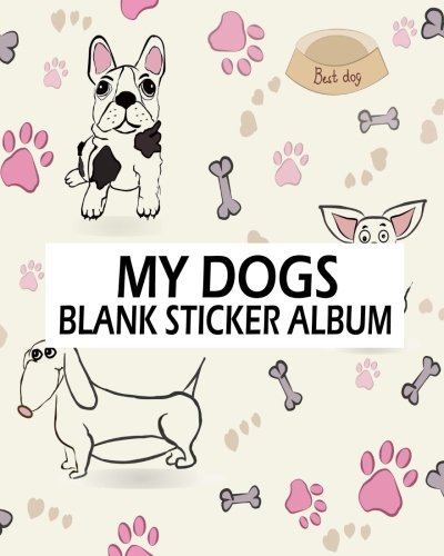 My Dogs Blank Sticker Album: Blank Sticker Book, A Large Journal With Blank Paper For Drawing: Volume 1 por Jasmine Leone