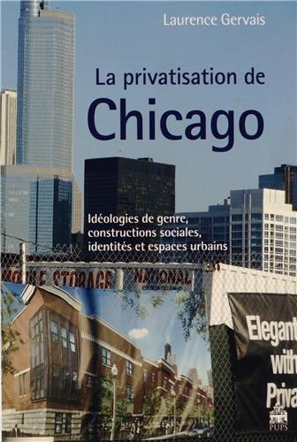 La privatisation de Chicago : Idéologies de genre, constructions sociales, identités et espaces urbains