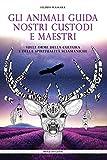 Gli animali guida nostri custodi e maestri: Sulle orme della cultura e della spiritualità sciamaniche (Progetto GENOS Vol. 5)