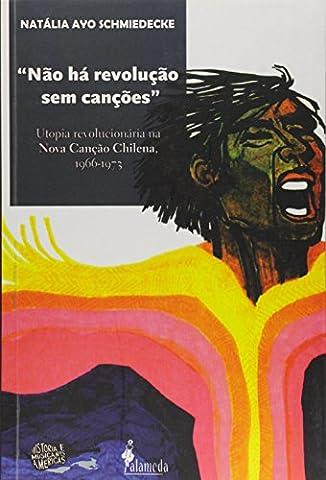 Não Há Revolução sem Canções. Utopia Revolucionária na Nova Canção Chilena. 1966-1973 (Em Portuguese do (1968 Nova)