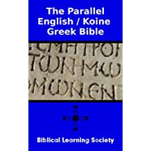 The Parallel English - Koine Greek Bible: With Strong's Dictionary and Concordance (English Edition)
