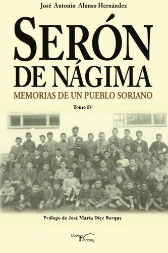Serón de Nágima, memorias de un pueblo soriano Tomo IV: Volume 4 (Memorias de Serón de Nágima) por José Antonio Alonso Hernández