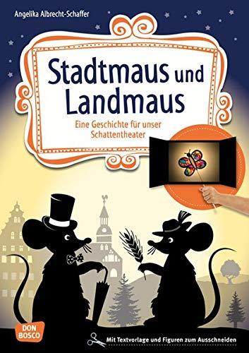 Stadtmaus und Landmaus: Eine Geschichte für unser Schattentheater mit Textvorlage und Figuren zum Ausschneiden (Geschichten und Figuren für unser Schattentheater)