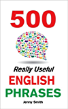 500 Really Useful English Phrases: (150 Series Vol 1-3, Plus 50 Bonus Phrases).: From Intermediate to Advanced (150 Really Useful English Phrases Book 4)