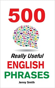 500 Really Useful English Phrases.: From Intermediate to Advanced (150 Really Useful English Phrases Book 4) (English Edition)