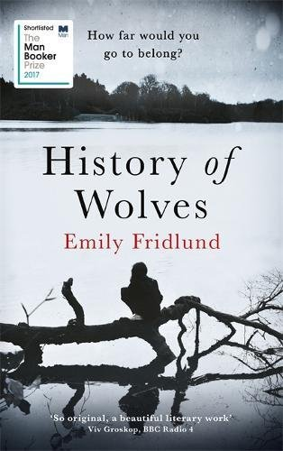 Buchseite und Rezensionen zu 'History of Wolves: Shortlisted for the 2017 Man Booker Prize' von Emily Fridlund