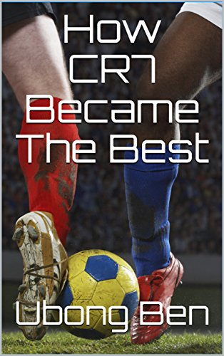 How CR7 Became The Best (English Edition)