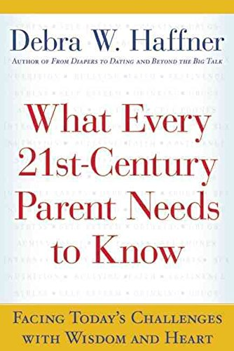 [(What Every 21st-Century Parent Needs to Know : Facing Today's Challenges with Wisdom and Heart)] [By (author) Debra W Haffner] published on (June, 2008)