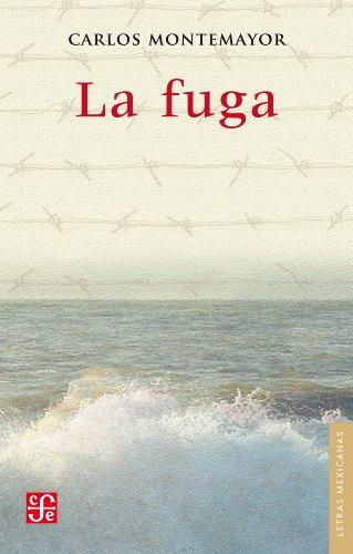 La fuga (Letras Mexicanas nº 142) por Carlos Montemayor