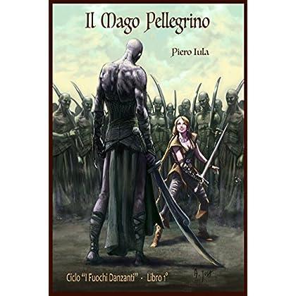 Il Mago Pellegrino (I Fuochi Danzanti Vol. 1)