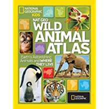 Wild Animal Atlas: Earth's Astonishing Animals and Where They Live (Atlas)