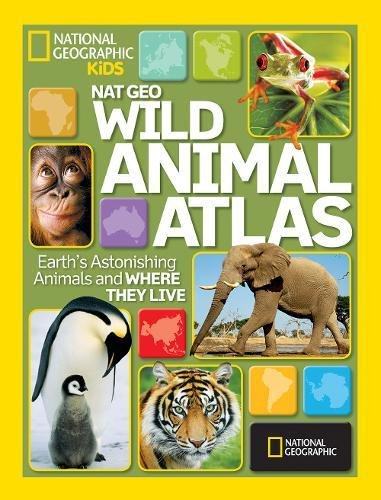 Wild Animal Atlas: Earth's Astonishing Animals and Where They Live (Atlas)