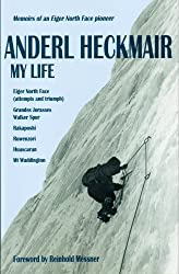 Anderl Heckmair, My Life: Memoirs of an Eiger North Face Pioneer: Eiger North Face, Grandes Jorasses and Other Adventures