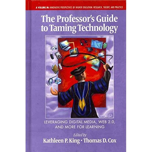 [The Professor's Guide to Taming Technology: Leveraging Digital Media, Web 2.0] (By: Kathleen P. King) [published: January, 2011]