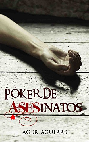 PÓKER DE ASESINATOS: Finalista del Premio Literario Amazon 2018 por Ager Aguirre Zubillaga