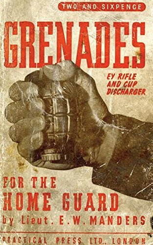 GRENADES FOR THE HOME GUARD AND THE E. Y. RIFLE AND CUP DISCHARGER (English Edition) -