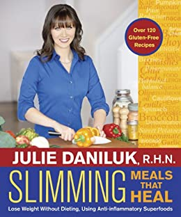 Slimming Meals That Heal: Lose Weight Without Dieting, Using Anti-inflammatory Superfoods par [Daniluk R.H.N., Julie]