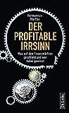Der profitable Irrsinn: Was auf den Finanzmärkten geschieht und wer dabei gewinnt (Politik & Zeitgeschichte)
