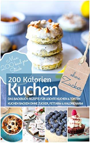 200 Kalorien-Kuchen Kuchen backen ohne Zucker: Das Backbuch für leichte Kuchen & Torten - Kuchen backen ohne Zucker, fettarm & kalorienarm - Max. 200 kcal. ... Stück (REZEPTBUCH BACKEN OHNE ZUCKER 10)