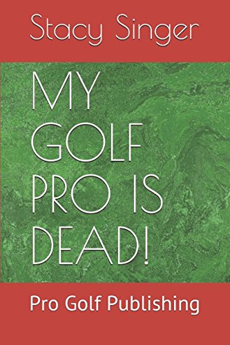 MY GOLF PRO IS DEAD!: Pro Golf Publishing por Stacy Singer