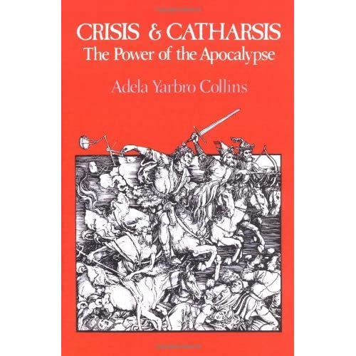 Crisis and Catharsis: The Power of the Apocalypse by Adela Yarbro Collins (1984-03-01)