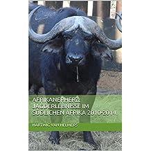Afrikanerherz. Jagderlebnisse im südlichen Afrika 2010-2014.