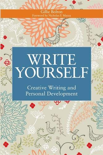 Write Yourself: Creative Writing and Personal Development (Writing for Therapy or Personal Development) por Gillie Bolton
