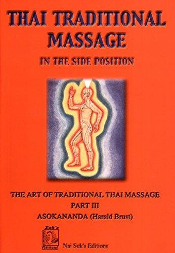 Traditionelle Thai-Massage in der Seitenlage /Thai Traditional Massage in the Side Position: Die traditioneller Thai-Massage mit zahlreichen ... Massage - Text auf Englisch (Medical Edition) [Apr 01. 2008] Asokananda und Brust. Harald