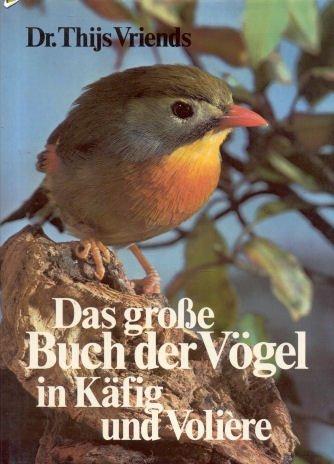 Das grosse Buch der Vögel in Käfig und Voliere.