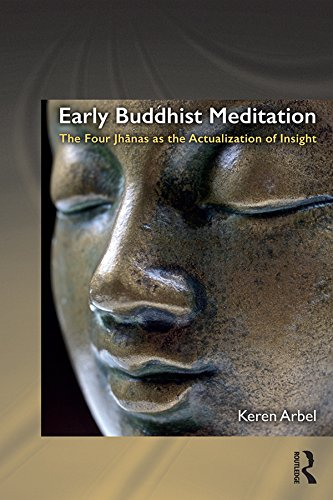 Early Buddhist Meditation: The Four Jhanas as the Actualization of Insight (Routledge Critical Studies in Buddhism)