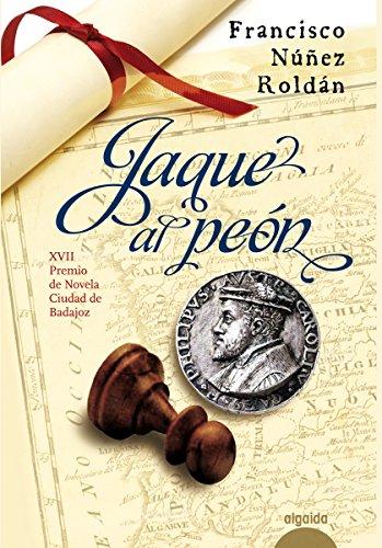 Jaque al peón (Algaida Literaria - Premio De Novela Ciudad De Badajoz) por Francisco Núñez Roldán