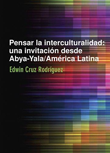 Pensar la interculturalidad: Una invitación desde Abya-Yala/América Latina por Edwin Cruz Rodríguez