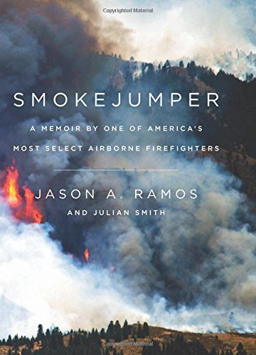 Smokejumper: A Memoir by One of America's Most Select Airborne Firefighters by Ramos, Jason A., Smith, Julian (August 13, 2015) Hardcover