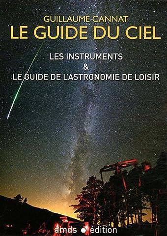 Le Guide du Ciel : Les Instruments & le Guide de l