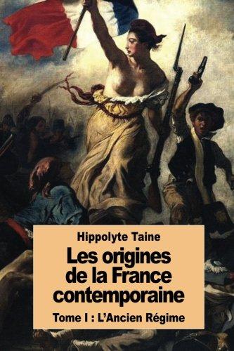 Les origines de la France contemporaine: Tome I : L'Ancien Rgime