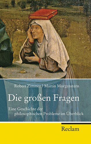 Die großen Fragen: Eine Geschichte der philosophischen Probleme im Überblick (Reclam Taschenbuch)