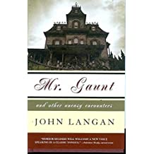 Mr. Gaunt and Other Uneasy Encounters by John Langan (2008-12-29)