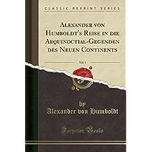 Alexander von Humboldt's Reise in die Aequinoctial-Gegenden des Neuen Continents, Vol. 1 (Classic Reprint)