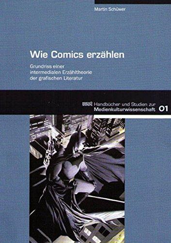 Wie Comics erzählen: Grundriss einer intermedialen Erzähltheorie der grafischen Literatur (WVT Handbücher und Studien zur Medienkultur) (Grafische Literatur)