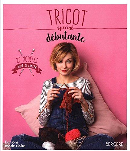 Tricot spécial débutante : 22 modèles pour se lancer par Catherine Guidicelli, Charlotte Rion, Juliette Blondel