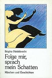 Heidebrecht, Brigitte - Folge mir, sprach mein Schatten