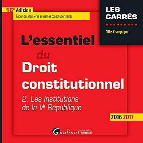 L'Essentiel du Droit constitutionnel - T2 2016-2017. les institutions de