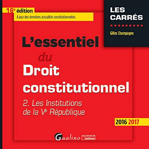 L'essentiel du Droit constitutionnel : Tome 2, Les institutions de la Ve République