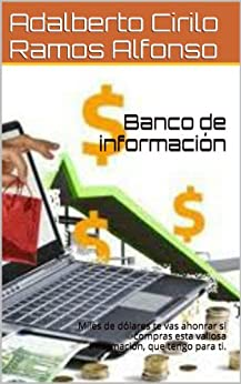 Banco de Información: Miles de dólares te vas ahonrar si compras esta valiosa Información, que tengo para ti. (Spanish Edition) by [Alfonso, Adalberto Cirilo Ramos]