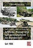 Artillerie-, Panzer- und Luftabwehrsysteme der Bundeswehr: seit 1956 (Typenkompass)