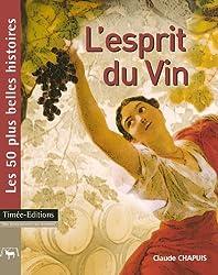 L'esprit du Vin : Les 50 plus belles histoires du vin