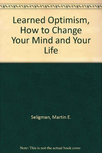 Learned Optimism, How to Change Your Mind and Your Life
