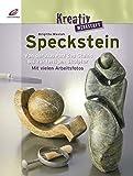 Speckstein: Von der Auswahl des Steins bis zur fertigen Skulptur. Mit vielen Arbeitsfotos (Kreativwerkstatt)