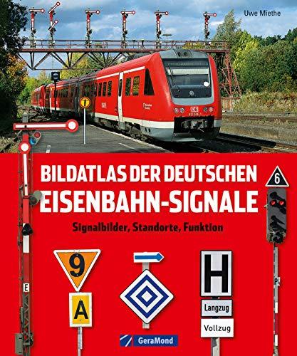 Bildatlas der deutschen Eisenbahn-Signale - Signalbilder, Standorte, Funktion: Lexikon und Nachschlagewerk der Eisenbahnsignale in Deutschland nach dem aktuellen Signalbuch