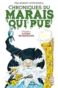 Chroniques du marais qui pue, tome 4 : A l'école de Cochonlard par Paul Stewart